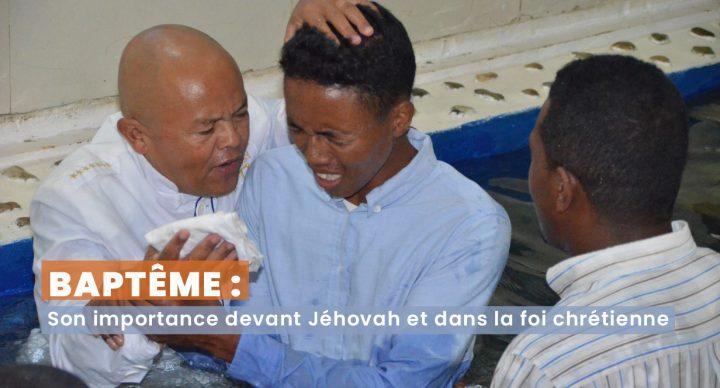Baptême : Son importance devant Jéhovah et dans la foi chrétienne